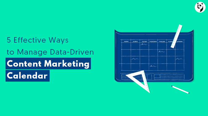 5 Surefire Ways to Administer a Data-Driven Content Marketing Calendar