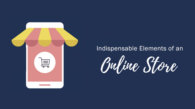 Indispensable Elements Of An Online Store