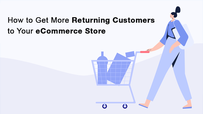 Get More Returning Customers To Your ECommerce Store